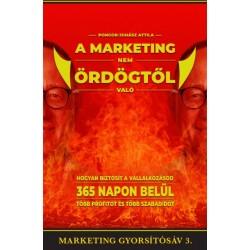 Pongor-Juhász Attila: A marketing nem ördögtől való - Hogyan biztosít a vállalkozásod 365 napon belül több profitot és több s...