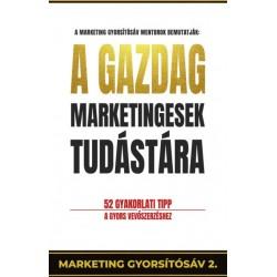 Pongor-Juhász Attila: A gazdag marketingesek tudástára - 52 gyakorlati tipp a gyors vevőszerzéshez