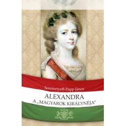 Seremetyeff-Papp János: Alexandra, a magyarok királynéja