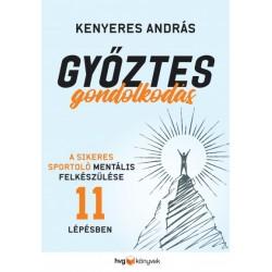 Kenyeres András: Győztes gondolkodás - A sikeres sportoló mentális felkészülése 11 lépésben