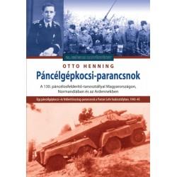 Otto Henning: Páncélgépkocsi-parancsnok - A 130. páncélosfelderítő-tanosztállyal Magyarországon, Normandiában és az Ardennekben