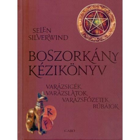 Selene Silverwind: Boszorkány kézikönyv - Varázsigék, varázslatok, varázsfőzetek, bűbájok