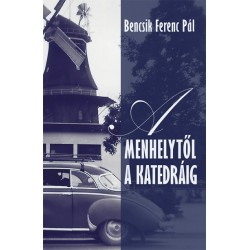 Bencsik Ferenc Pál: A menhelytől a katedráig