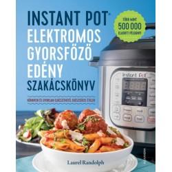 Laurel Randolph: Instant Pot elektromos gyorsfőző edény szakácskönyv - Könnyen és gyorsan elkészíthető, egészséges ételek