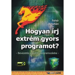 Fehér Krisztián: Hogyan írj extrém gyors programot - Bevezetés a CUDA programozásba