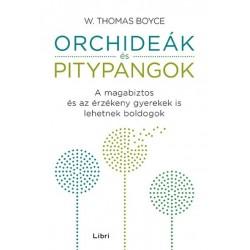 W. Thomas Boyce: Orchideák és pitypangok - A magabiztos és az érzékeny gyerekek is lehetnek boldogok