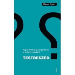 Max A. Eggert: Testbeszéd - Hogyan értsük meg, mit gondolnak az emberek valójában?