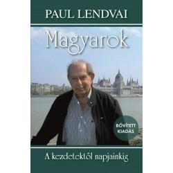 Paul Lendvai: Magyarok - A kezdetektől napjainkig