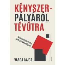 Varga Lajos: Kényszerpályáról tévútra - Szociáldemokraták a Tanácsköztársaságban