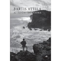 Bartis Attila: Az eltűnt idő nyoma