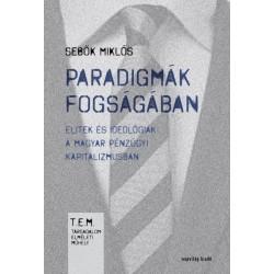 Sebők Miklós: Paradigmák fogságában - Elitek és ideológiák a magyar pénzügyi kapitalizmusban