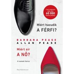Allan Pease - Barbara Pease: Miért hazudik a férfi? Miért sír a nő? - A nemek harca
