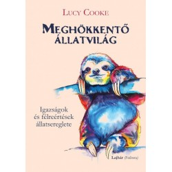 Lucy Cooke: Meghökkentő állatvilág - Igazságok és félreértések állatsereglete