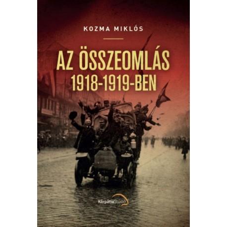 Kozma Miklós: Az összeomlás 1918-1919-ben