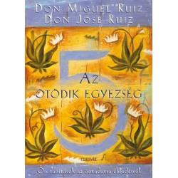 Don Jose Ruiz - Don MIGUEL RUIZ: Az ötödik egyezség - Ősi tanítások az öntudatra ébredésről