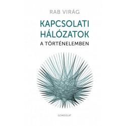 Rab Virág: Kapcsolati hálózatok a történelemben