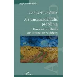 Czétány György: A transzcendentális probléma - Három szintézis harca egy konzisztens valóságért