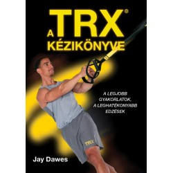 Jay Dawes: A TRX kézikönyve - A legjobb gyakorlatok, a leghatékonyabb edzések