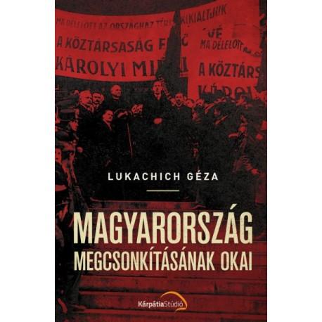 Lukachich Géza: Magyarország megcsonkításának okai