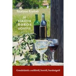 Szatyor Győző: Jó barátok boros könyve - Gondolatok a szőlőről, borról, barátságról