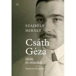 Szajbély Mihály: Csáth Géza élete és munkái - Régimódi monográfia
