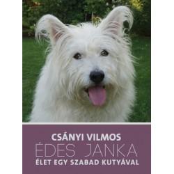 Csányi Vilmos: Édes Janka - Élet egy szabad kutyával