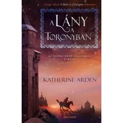 Katherine Arden: A lány a toronyban - Az Északi Erdő legendája 2.