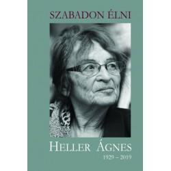 Szabadon élni - Heller Ágnes (1929-2019)