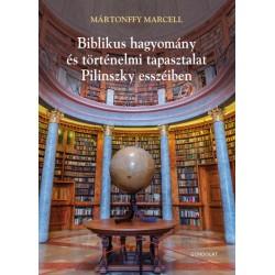 Mártonffy Marcell: Biblikus hagyomány és történelmi tapasztalat Pilinszky esszéiben - Poétika és teológia II.