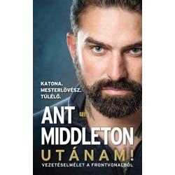Ant Middleton: Utánam! - Vezetéselmélet a frontvonalból