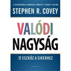 Stephen R. Covey: Valódi nagyság - 12 eszköz a sikerhez