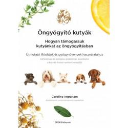Caroline Ingraham: Öngyógyító kutyák - Hogyan támogassuk kutyánkat az öngyógyításban