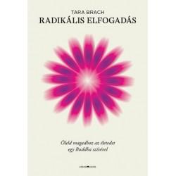 Tara Brach: Radikális elfogadás - Öleld magadhoz az életedet egy Buddha szívével