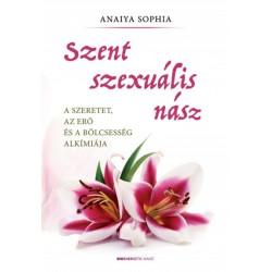 Anaiya Sophia: Szent szexuális nász - A szeretet, az erő és a bölcsesség alkímiája