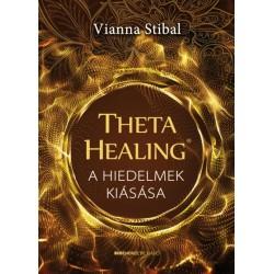 Vianna Stibal: ThetaHealing - A hiedelmek kiásása - A tudatalatti feltárása a mély belső gyógyulásért