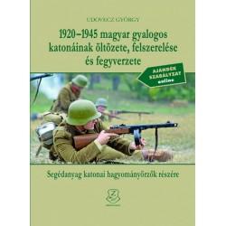 Udovecz György: 1920-1945 magyar gyalogos katonáinak öltözete, felszerelése és fegyverzete - Segédanyag katonai hagyományőrző...