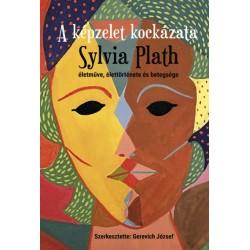 Gerevich József: A képzelet kockázata - Sylvia Plath életműve, élettörténete és betegsége