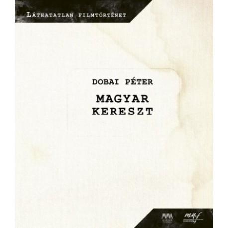Dobai Péter: Magyar kereszt (DVD melléklettel)