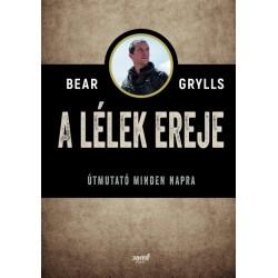 Bear Grylls: A lélek ereje - Útmutató minden napra