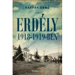 Raffay Ernő: Erdély 1918-1919-ben