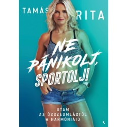 Tamás Rita: Ne pánikolj, sportolj! - Utam az összeomlástól a harmóniáig