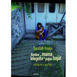 Karafiáth Orsolya: Amikor a mama lelegelte a papa haját