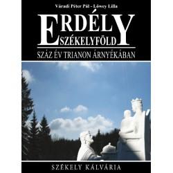 Lőwey Lilla - Váradi Péter Pál: Erdély-Székelyföld - Száz év Trianon árnyékában