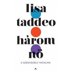 Lisa Taddeo: Három nő - A szenvedély hatalma