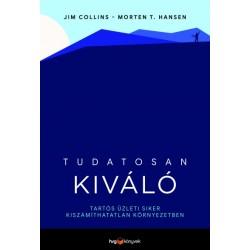 Jim Collins - Morten T. Hansen: Tudatosan kiváló - Tartós üzleti siker kiszámíthatatlan környezetben