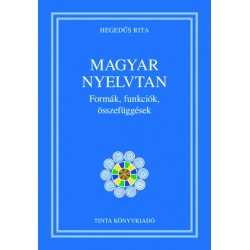 Hegedűs Rita: Magyar nyelvtan - Formák, funkciók, összefüggések