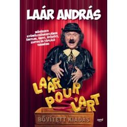 Laár Pour L'art - bővített kiadás - Laár András művészeti gyümölcsöskertjének éretlen, érett, ütődött, zaftos és tápláló term...