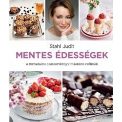 Stahl Judit: Mentes édességek - A forradalmi desszertkönyv másként evőknek