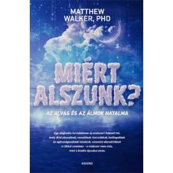 Matthew Walker PHD: Miért alszunk? - Az alvás és az álmok hatalma
