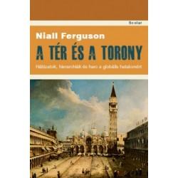 Niall Ferguson: A tér és a torony - Hálózatok, hierarchiák és harc a globális hatalomért